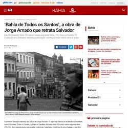 'Bahia de Todos os Santos', a obra de Jorge Amado que retrata Salvador - notícias em Bahia