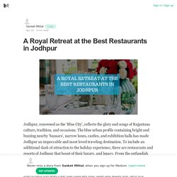 A Royal Retreat at the Best Restaurants in Jodhpur