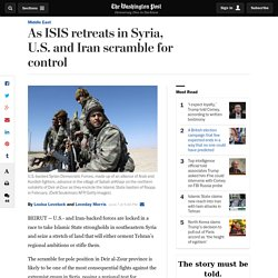 As ISIS retreats in Syria, U.S. and Iran scramble for control