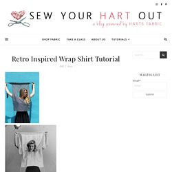 Retro Inspired Wrap Shirt Tutorial - Harts Fabric Blog