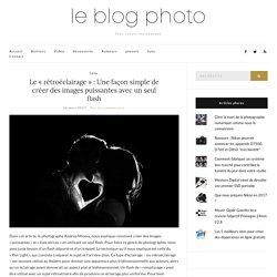 Le «rétroéclairage» : Une façon simple de créer des images puissantes avec un seul flash – Le blog photo