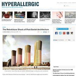 The Retrofuture Shock of Post-Soviet Architecture
