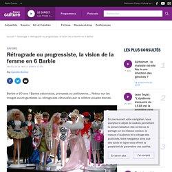 Rétrograde ou progressiste, la vision de la femme en 6 Barbie