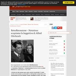 RetroRecensione – Notorious: scopriamo la Soggettiva di Alfred Hitchcock