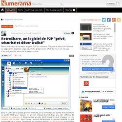 """RetroShare, un logiciel de P2P """"privé, sécurisé et décentralisé"""""""
