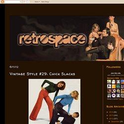 Retrospace: Vintage Style #29: Chick Slacks