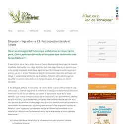 Empezar - Ingrediente 13. Retrospectiva desde el futuro - Red de Transición España - Construyendo resiliencia en tu comunidad