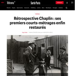 Rétrospective Chaplin : ses premiers courts-métrages enfin restaurés - Sortir