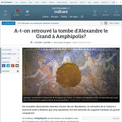A-t-on retrouvé la tombe d'Alexandre le Grand à Amphipolis?