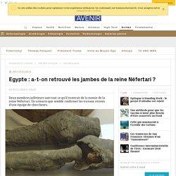 A-t-on retrouvé les jambes de la reine Néfertari?