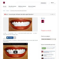 Le secret pour retrouver des dents super blanches !