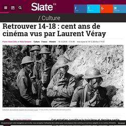 Retrouver 14-18 : cent ans de cinéma vus par Laurent Véray