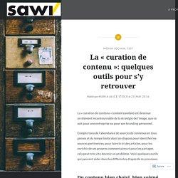 """La «curation de contenu»: quelques outils pour s'y retrouver – Formation SAWI de """"Spécialiste en médias sociaux"""""""