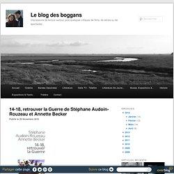 14-18, retrouver la Guerre de Stéphane Audoin-Rouzeau et Annette Becker - Le blog des boggans