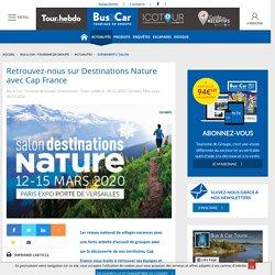 Retrouvez-nous sur Destinations Nature avec Cap France