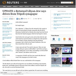 UPDATE 1-Returned Libyan Jew says driven from Tripoli synagogue
