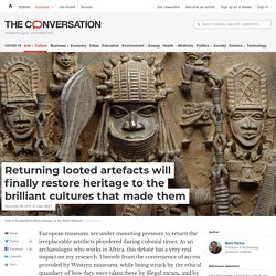 Returning looted artefacts will finally restore heritage to the brilliant cultures that made them