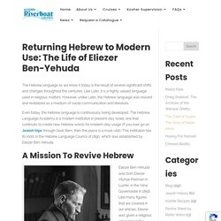 Returning Hebrew to Modern Use: The Life of Eliezer Ben-Yehuda