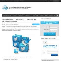 Please ReTweet : 10 astuces pour exploser les ReTweets sur Twitter
