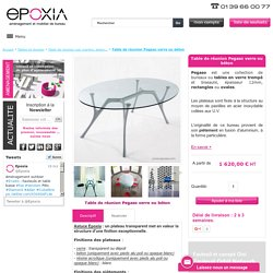 Table de réunion en verre collection Pegaso - Epoxia mobilier