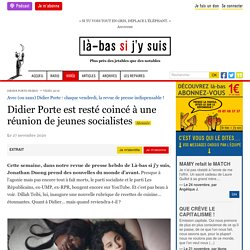 27 nov. 2020 Didier Porte est resté coincé à une réunion de jeunes socialistes