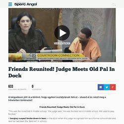 Friends Reunited! Judge Meets Old Pal In Dock - Ingyenes online angol tanulás, Ingyen Angol nyelvtanulás