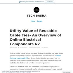 Utility Value of Reusable Cable Ties- An Overview of Online Electrical Components NZ – TECH BASHA