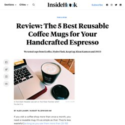 The Best Reusable Coffee Mugs for Espresso Drinks, Reviewed - InsideHook