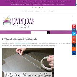 DIY Reusable Liners for Soap Slab Mold - Lovin Soap Studio