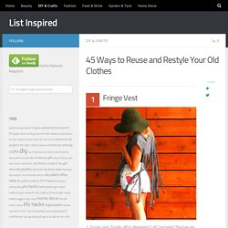 45 Ways to Reuse and Restyle Your Old Clothes – List Inspired