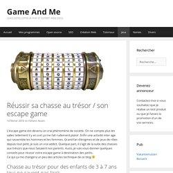 Réussir sa chasse au trésor / son escape game - Game And Me