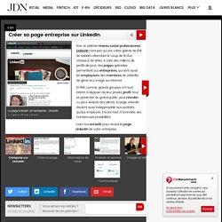 Créer sa page entreprise sur LinkedIn - Journal du Net Management