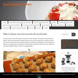 Pâte à choux: tous les secrets de sa réussite - [les] Gourmantissimes