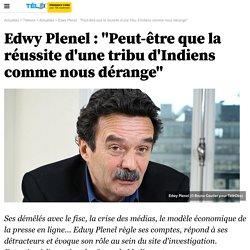 """Edwy Plenel : """"Peut-être que la réussite d'une tribu d'Indiens comme nous dérange"""" -"""