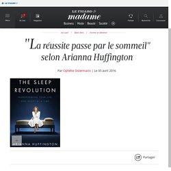 """""""La réussite passe par le sommeil"""" selon Arianna Huffington"""