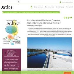 Recyclage et réutilisation de l'eau pour l'agriculture : une alternative durable et écoresponsable ! - Jardins de France