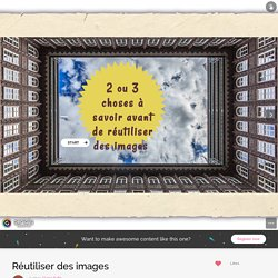 Réutiliser des images by Claire Rafin on Genially