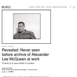 Revealed: Never seen before archive of Alexander Lee McQueen at work