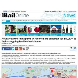 Revealed: How immigrants in America are sending $120 BILLION to their struggling families back home
