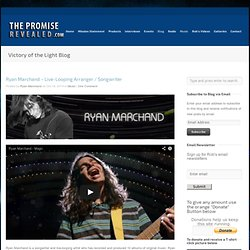 The Promise Revealed » Ryan Marchand – Live-Looping Arranger / Songwriter