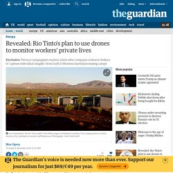 Revealed: Rio Tinto's plan to use drones to monitor workers' private lives