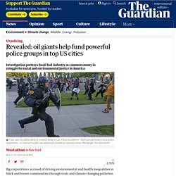Revealed: oil giants help fund powerful police groups in top US cities