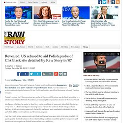 Revealed: US refused to aid Polish probe of CIA black site detailed by Raw Story in '07