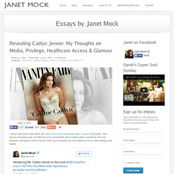 Revealing Caitlyn Jenner: My Thoughts on Media, Privilege, Healthcare Access & Glamour ‹ Janet Mock