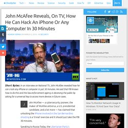 John McAfee Reveals, On TV, How He Can Hack An iPhone Or Any Computer In 30 Minutes - fossBytes