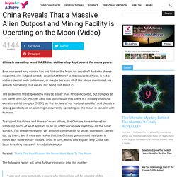 China Reveals That a Massive Alien Outpost and Mining Facility is Operating on the Moon (Video)