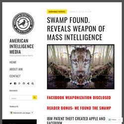 SWAMP FOUND. Reveals Weapon of Mass Intelligence – American Intelligence Media