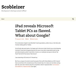 iPad reveals Microsoft Tablet PCs as flawed. What about Google?
