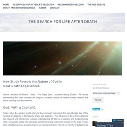 New Study Reveals the Nature of God in Near-Death Experiences – The Search For Life After Death