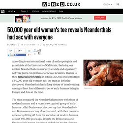 50,000 year old woman's toe reveals Neanderthals had sex with everyone
